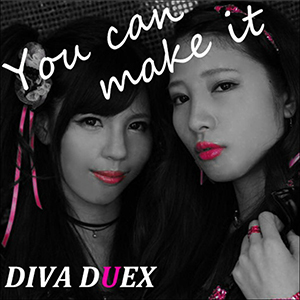 DIVA DUEX / You can make it